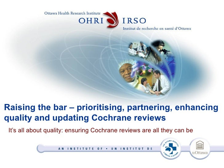 Raising the bar – prioritising, partnering, enhancing quality and updating Cochrane reviews  It's all about quality: ensur...