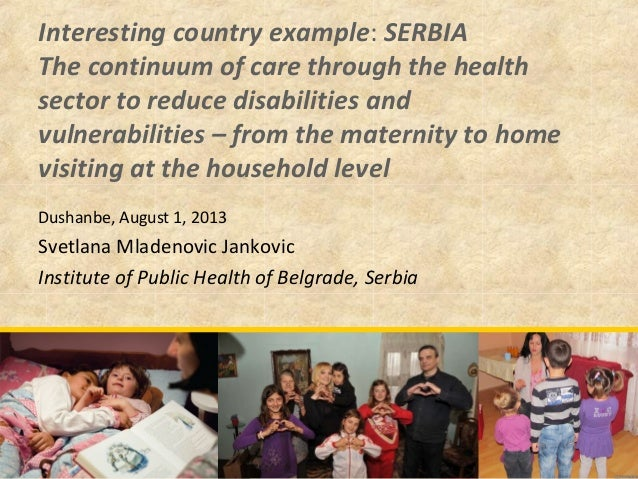 Interesting country example: SERBIA The continuum of care through the health sector to reduce disabilities and vulnerabili...