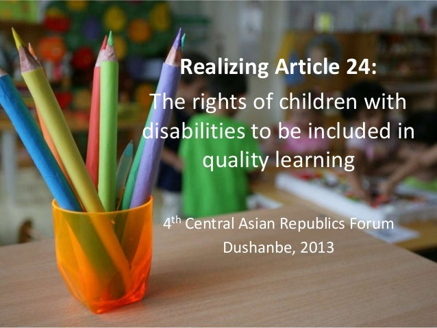 Realizing Article 24: The rights of children with disabilities to be included in quality learning 4th Central Asian Republ...