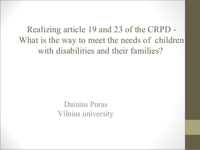 Realizing article 19 and 23 of the CRPD - What is the way to meet the needs of children with disabilities and their famili...