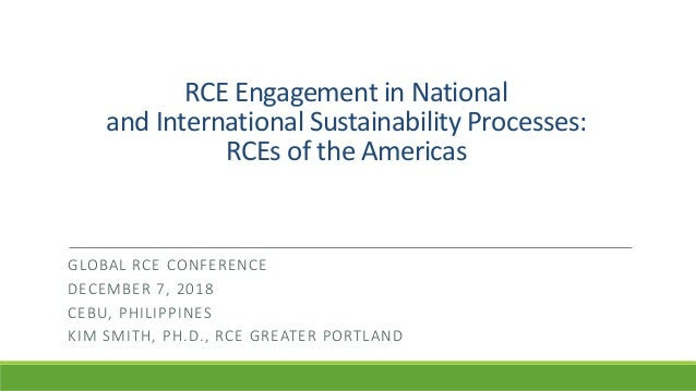 RCE Engagement in National and International Sustainability Processes: RCEs of the Americas GLOBAL RCE CONFERENCE DECEMBER...