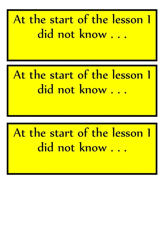 At the start of the lesson I did not know . . . At the start of the lesson I did not know . . . At the start of the lesson...