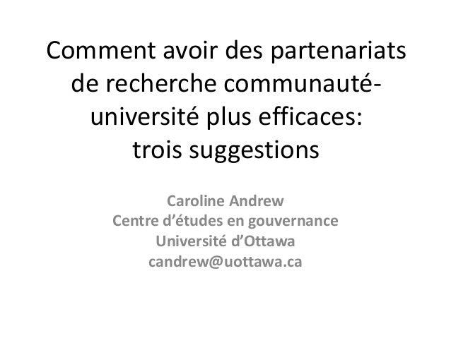 Comment avoir des partenariats de recherche communauté- université plus efficaces: trois suggestions Caroline Andrew Centr...