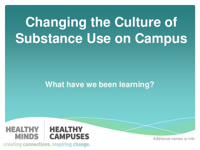 What have we been learning? Additional names or info Changing the Culture of Substance Use on Campus
