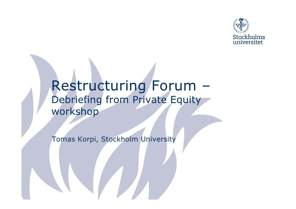 Restructuring Forum – Debriefing from Private Equity workshop  Tomas Korpi, Stockholm University