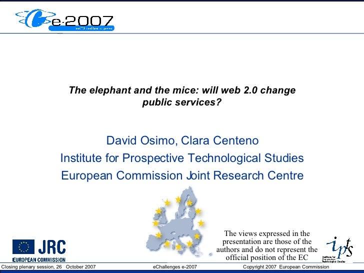 The elephant and the mice: will web 2.0 change public services? David Osimo, Clara Centeno Institute for Prospective Techn...