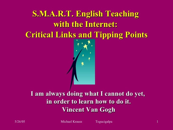 S.M.A.R.T. English Teaching  with the Internet:  Critical Links and Tipping Points I am always doing what I cannot do yet,...