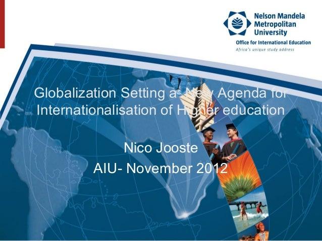 Globalization Setting a New Agenda forInternationalisation of Higher education             Nico Jooste         AIU- Novemb...