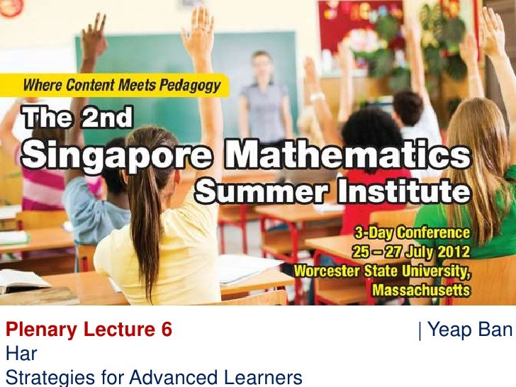 Plenary Lecture 6                  Yeap BanHarStrategies for Advanced Learners
