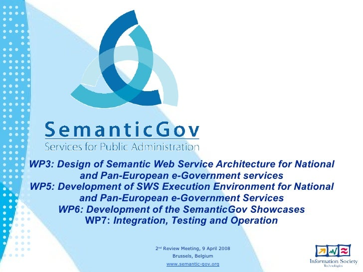 WP3: Design of Semantic Web Service Architecture for National          and Pan-European e-Government services WP5: Develop...