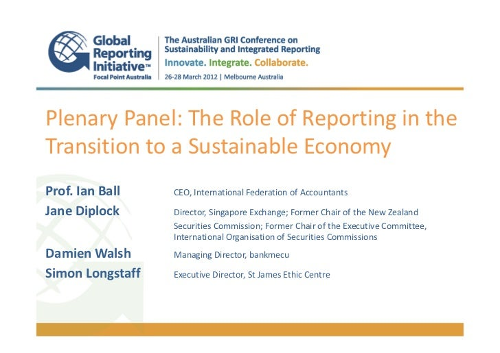 Plenary Panel: The Role of Reporting in theTransition to a Sustainable EconomyProf. Ian Ball    CEO, International Federat...