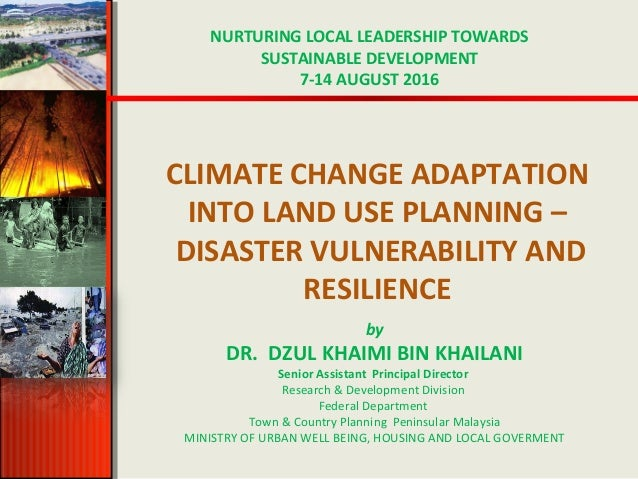 CLIMATE CHANGE ADAPTATION INTO LAND USE PLANNING – DISASTER VULNERABILITY AND RESILIENCE NURTURING LOCAL LEADERSHIP TOWARD...