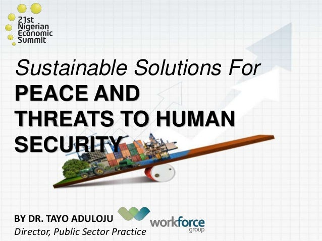Sustainable Solutions For PEACE AND THREATS TO HUMAN SECURITY BY DR. TAYO ADULOJU Director, Public Sector Practice