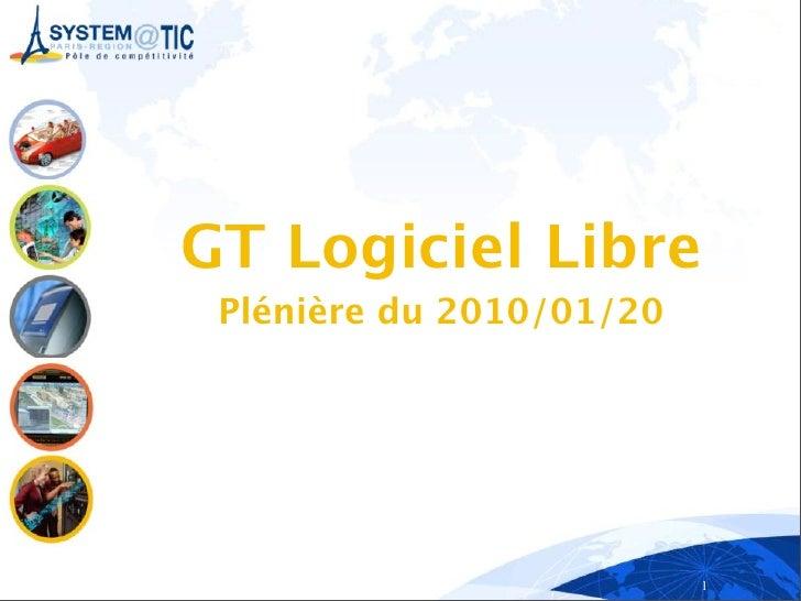 GT Logiciel Libre  Plénière du 2010/01/20                               1