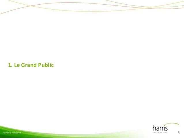 1. Le Grand Public© Harris Interactive      2