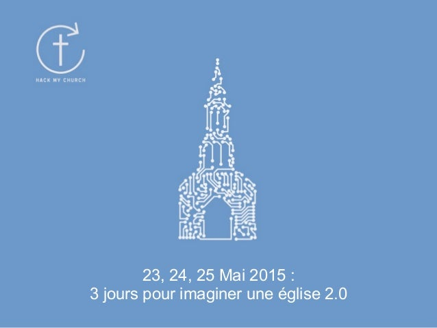 23, 24, 25 Mai 2015 : 3 jours pour imaginer une église 2.0