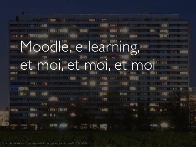 Moodle, e-learning, et moi, et moi, et moi Photo de daitoZen, https://www.flickr.com/photos/daitozen/8269635524/