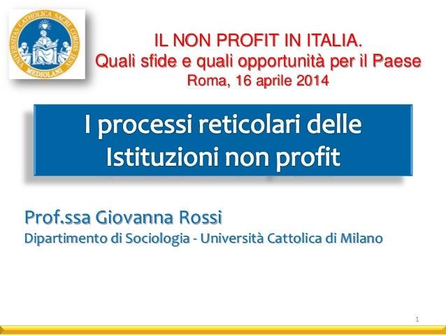 Prof.ssa Giovanna Rossi Dipartimento di Sociologia - Università Cattolica di Milano IL NON PROFIT IN ITALIA. Quali sfide e...