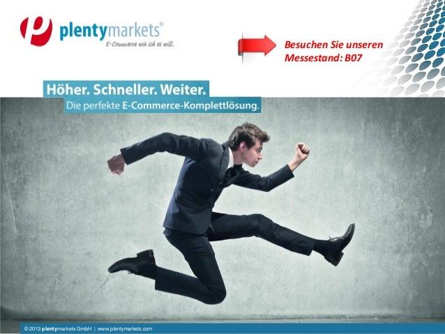 © 2013 plentymarkets GmbH | www.plentymarkets.com© 2013 plentymarkets GmbH | www.plentymarkets.com Besuchen Sie unseren Me...