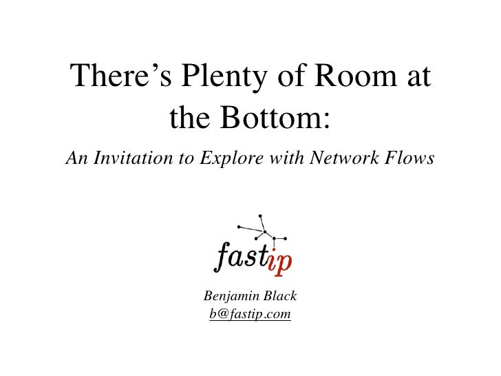 There's Plenty of Room at        the Bottom: An Invitation to Explore with Network Flows                     Benjamin Blac...