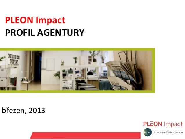 PLEON ImpactPROFIL AGENTURYbřezen, 2013