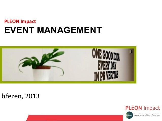 PLEON ImpactEVENT MANAGEMENTbřezen, 2013