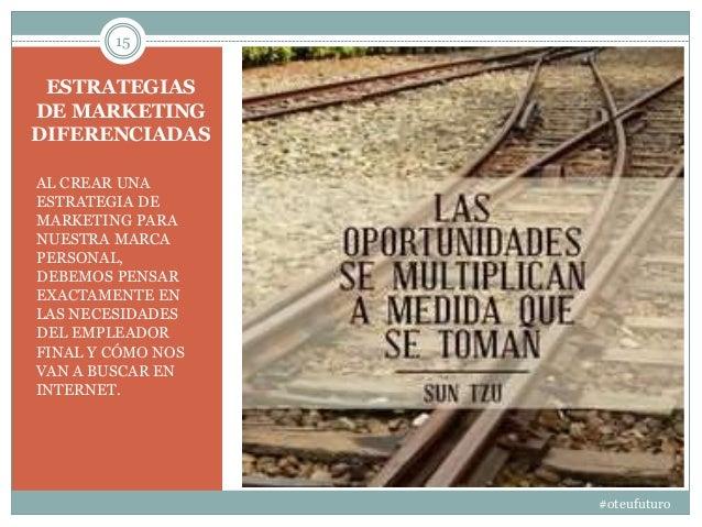 ESTRATEGIAS DE MARKETING DIFERENCIADAS AL CREAR UNA ESTRATEGIA DE MARKETING PARA NUESTRA MARCA PERSONAL, DEBEMOS PENSAR EX...
