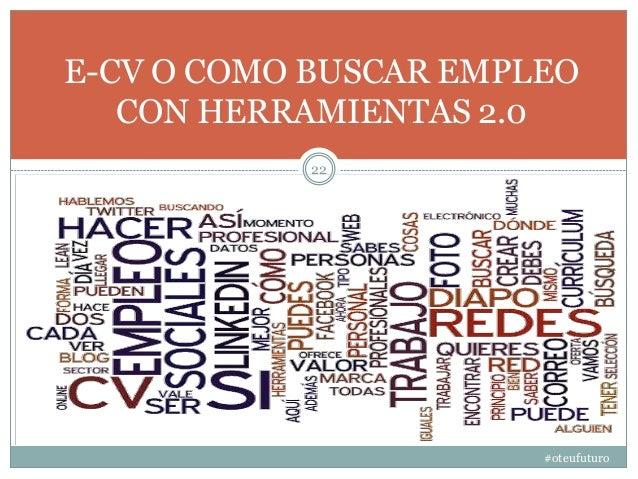 #oteufuturo 22 E-CV O COMO BUSCAR EMPLEO CON HERRAMIENTAS 2.0