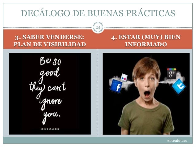 3. SABER VENDERSE: PLAN DE VISIBILIDAD 4. ESTAR (MUY) BIEN INFORMADO #oteufuturo 24 DECÁLOGO DE BUENAS PRÁCTICAS