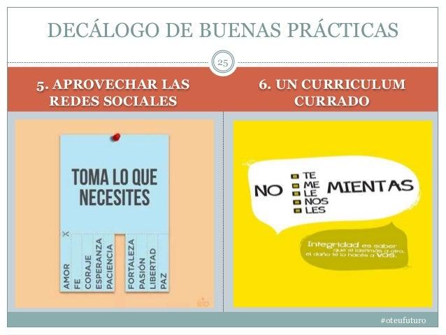 5. APROVECHAR LAS REDES SOCIALES 6. UN CURRICULUM CURRADO #oteufuturo 25 DECÁLOGO DE BUENAS PRÁCTICAS