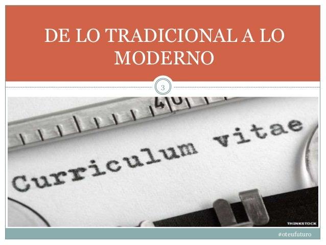 #oteufuturo 3 DE LO TRADICIONAL A LO MODERNO