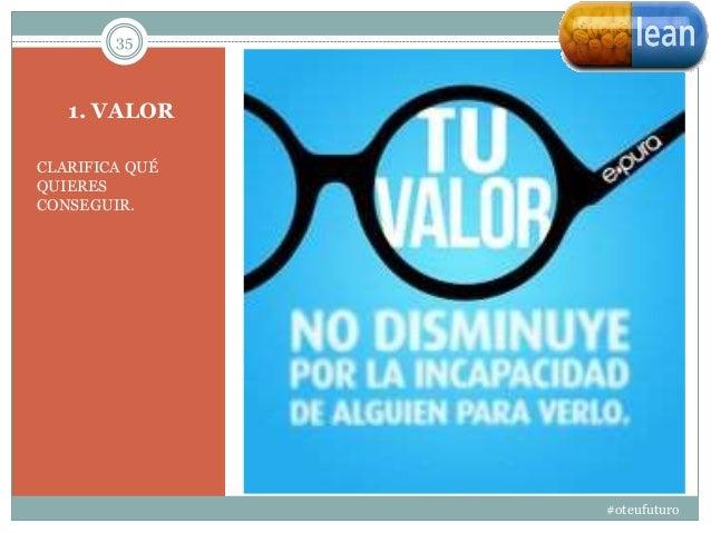 1. VALOR CLARIFICA QUÉ QUIERES CONSEGUIR. 35 #oteufuturo