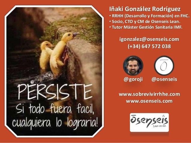 @goroji igonzalez@osenseis.com (+34) 647 572 038 @osenseis www.sobrevivirrhhe.com www.osenseis.com Iñaki González Rodrígue...