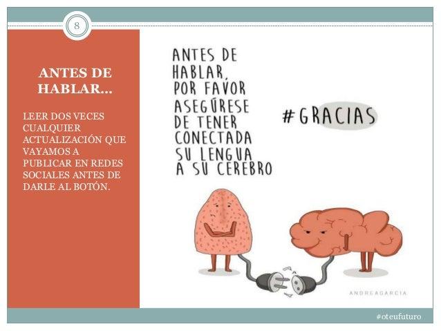 ANTES DE HABLAR… LEER DOS VECES CUALQUIER ACTUALIZACIÓN QUE VAYAMOS A PUBLICAR EN REDES SOCIALES ANTES DE DARLE AL BOTÓN. ...