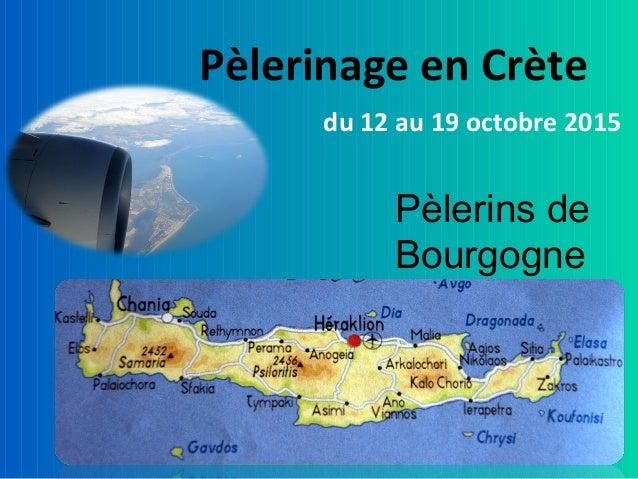 Pèlerinage en Crète du 12 au 19 octobre 2015 Pèlerins de Bourgogne