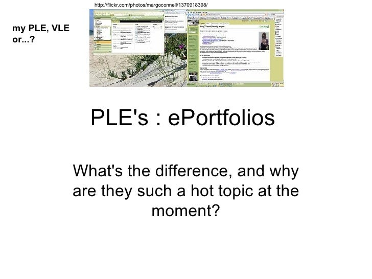 PLE's : ePortfolios  What's the difference, and why are they such a hot topic at the moment? http://flickr.com/photos/marg...