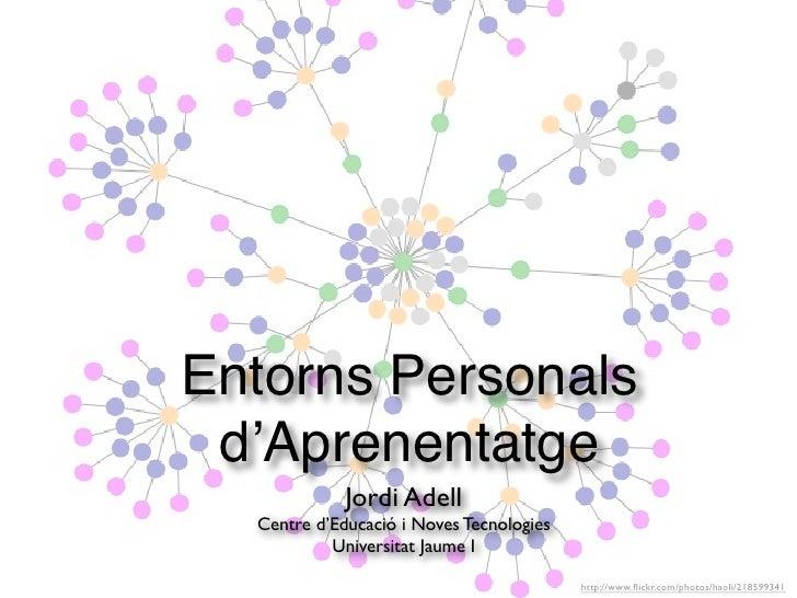 Entorns Personals d'Aprenentatge             Jordi Adell  Centre d'Educació i Noves Tecnologies           Universitat Jaum...