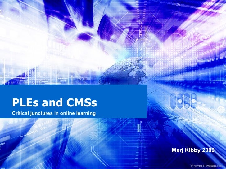 PLEs and CMSs  Critical junctures in online learning Marj Kibby 2009