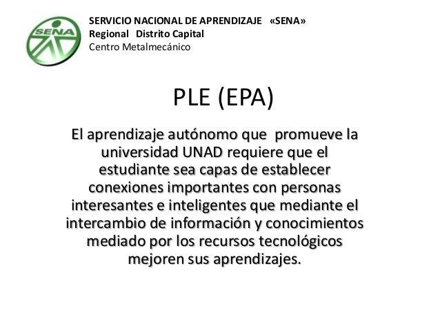 SERVICIO NACIONAL DE APRENDIZAJE «SENA» Regional Distrito Capital Centro Metalmecánico  PLE (EPA) El aprendizaje autónomo ...