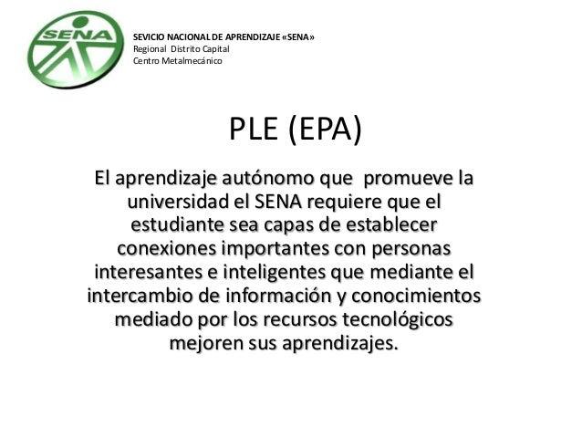 SEVICIO NACIONAL DE APRENDIZAJE «SENA» Regional Distrito Capital Centro Metalmecánico  PLE (EPA) El aprendizaje autónomo q...