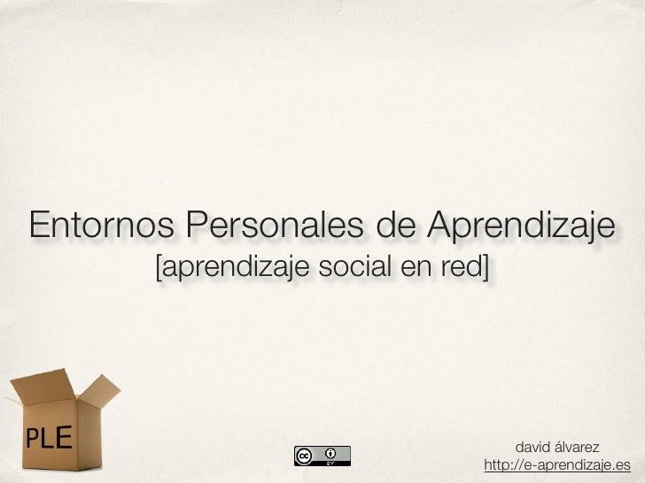 Entornos Personales de Aprendizaje       [aprendizaje social en red]                                      david álvarez   ...