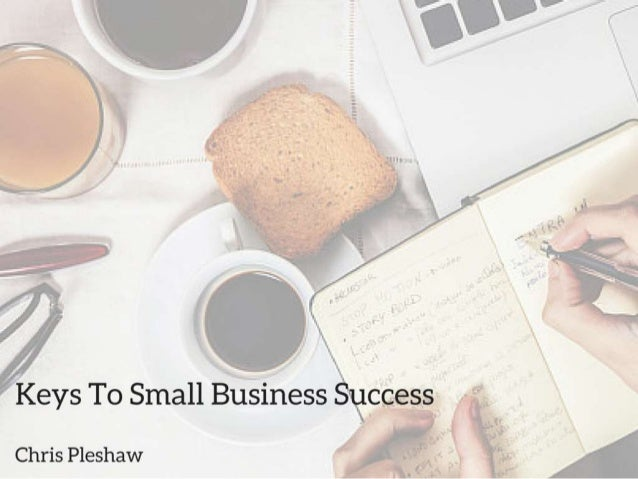 Keys To Small Business Success  Chris Pleshaw