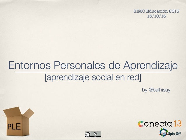 SIMO Educación 2013 15/10/13  Entornos Personales de Aprendizaje [aprendizaje social en red] by @balhisay