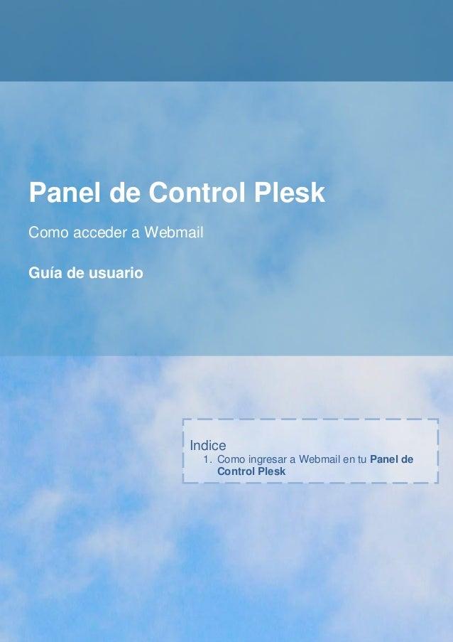 Panel de Control PleskComo acceder a WebmailGuía de usuario                    Indice                      1. Como ingresa...