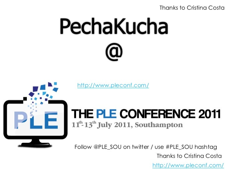 Thanks to Cristina Costahttp://www.pleconf.com/Follow @PLE_SOU on twitter / use #PLE_SOU hashtag                          ...