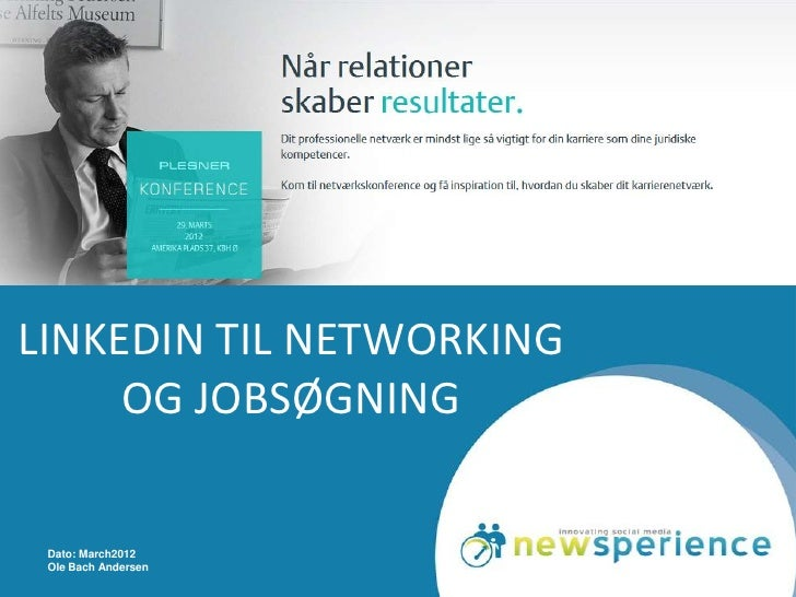 LINKEDIN TIL NETWORKING     OG JOBSØGNING Dato: March2012 Ole Bach Andersen