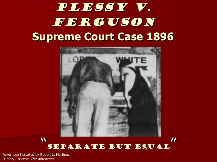 the case of plessy v ferguson essay Plessy v ferguson essay the plessy v ferguson case involved homer a plessy, a new orleans mulatto, who was one-eighth black and seven-eighths white.
