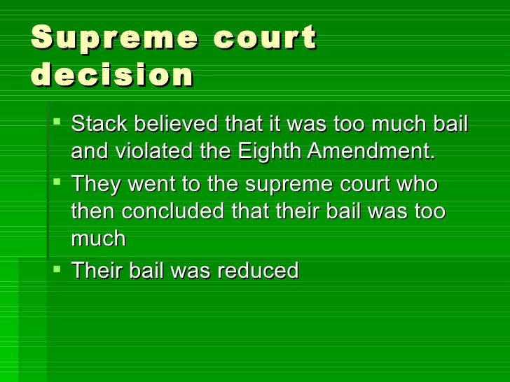 Supreme court decision  <ul><li>Stack believed that it was too much bail and violated the Eighth Amendment.  </li></ul><ul...