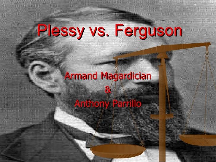 Plessy vs. Ferguson Armand Magardician & Anthony Parrillo