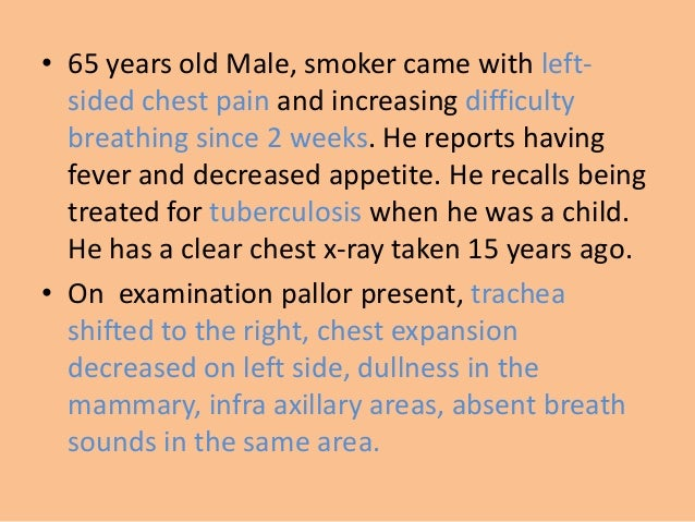 • 65 years old Male, smoker came with left-  sided chest pain and increasing difficulty  breathing since 2 weeks. He repor...